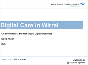 View keynote presentation by David Allison on Digital Care in the Wirral (opens in a new window or tab)